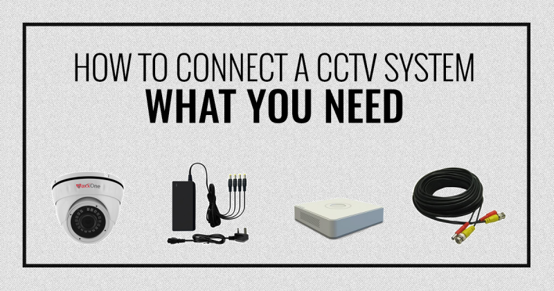 How to Connect a CCTV System: What you Need