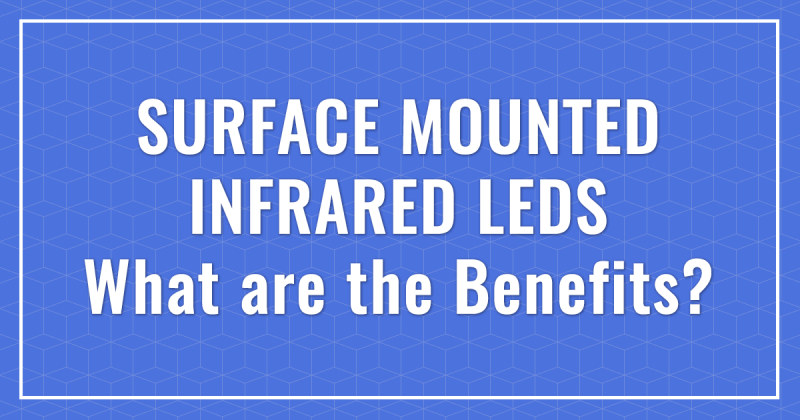 Surface Mounted Infrared LEDs, What are the benefits?
